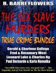 Book Cover Image. Title: The Sex Slave Murders True Crime Bundle:  Serial Killers Gerald & Charlene Gallego\Fred & Rosemary West\Paul Bernardo & Karla Homolka, Author: R.Barri Flowers