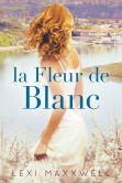 Book Cover Image. Title: La Fleur de Blanc, Author: Lexi Maxxwell