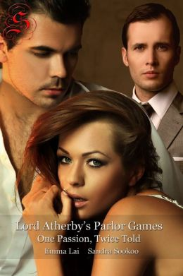 Lord Atherby's Parlor Games: One Passion, Twice Told