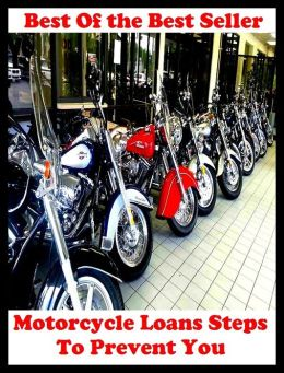 Best Of The Best Sellers Motorcycle Loans Steps To Prevent