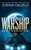 Book Cover Image. Title: Warship (Black Fleet Trilogy Book 1), Author: Joshua Dalzelle