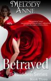 Book Cover Image. Title: Betrayed - Forbidden Series - Book Three, Author: Melody Anne