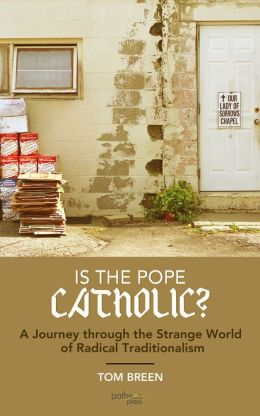 Is The Pope Catholic? A Journey through the Strange World of Radical Traditionalism
