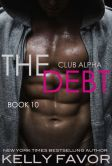 Book Cover Image. Title: The Debt 10 (Club Alpha), Author: Kelly Favor