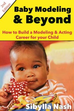Baby Modeling & Beyond: How to Build a Modeling & Acting Career for your Child