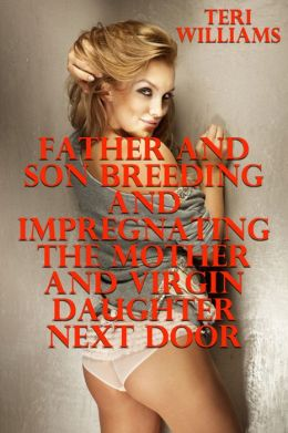 Father And Son Breeding And Impregnating The Mother And Virgin Daughter Next Door