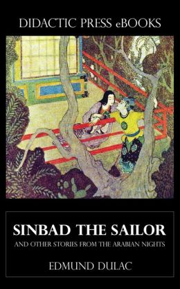 Sinbad the Sailor - and other stories from the Arabian Nights (Illustrated by Edmund Dulac)