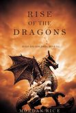 Book Cover Image. Title: Rise of the Dragons (Kings and Sorcerers--Book 1), Author: Morgan Rice