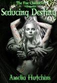 Book Cover Image. Title: Seducing Destiny, Author: Amelia Hutchins