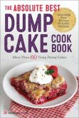 Book Cover Image. Title: The Absolute Best Dump Cake Cookbook:  More Than 60 Tasty Dump Cakes, Author: Rockridge Press