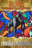 Book Cover Image. Title: Bo-Aku - Undisputed King of the Forest (Tales from West Africa), Author: Emmanuel Ngwainmbi