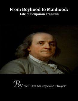 From Boyhood to Manhood: Life of Benjamin Franklin