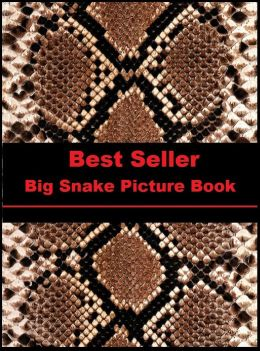 Best Seller Big Snake Picture Book ( Reptile, slither, pet, constrictor, venom, Cobra, Boa, Garden, moccasin, rattle snake, anaconda, viper, sea snake, water snake, corn snake, pets, pet, science, nature, wildlife, photography, anti venom )