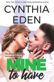 Book Cover Image. Title: Mine To Have, Author: Cynthia Eden