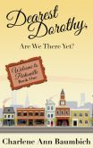 Book Cover Image. Title: Dearest Dorothy, Are We There Yet? (Welcome to Partonville:  Book One), Author: Charlene Ann Baumbich