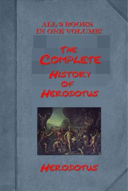 The Complete History of Herodotus (All 9 Books in One Volume!)