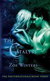 Book Cover Image. Title: The Catalyst (Preternaturals Book 3), Author: Zoe Winters