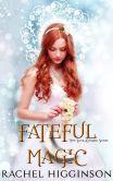 Book Cover Image. Title: Fateful Magic, Author: Rachel Higginson