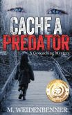 Book Cover Image. Title: Cache A Predator, a Geocaching Mystery, Author: Michelle Weidenbenner