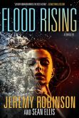 Book Cover Image. Title: Flood Rising (A Jenna Flood Thriller), Author: Jeremy Robinson