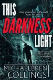 Book Cover Image. Title: This Darkness Light, Author: Michaelbrent Collings