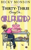Book Cover Image. Title: Thirty-Three Going on Girlfriend, Author: Becky Monson