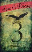 Book Cover Image. Title: Love and Decay, Season Three, Episode Ten, Author: Rachel Higginson
