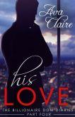 Book Cover Image. Title: His Love (The Billionaire Dom Diaries, Part Four), Author: Ava Claire
