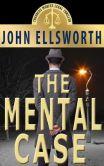 Book Cover Image. Title: The Mental Case, Author: John Ellsworth