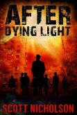 Book Cover Image. Title: After:  Dying Light (After post-apocalyptic thriller series, Book 6), Author: Scott Nicholson