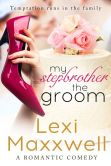 Book Cover Image. Title: My Stepbrother the Groom:  A Romantic Comedy, Author: Lexi Maxxwell