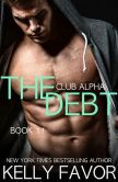 Book Cover Image. Title: The Debt 11 (Club Alpha), Author: Kelly Favor