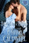 Book Cover Image. Title: Loved by a Duke, Author: Christi Caldwell