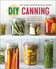 Book Cover Image. Title: DIY Canning:  Over 100 Small-Batch Recipes for All Seasons, Author: Rockridge Press