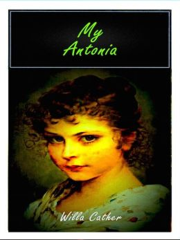an overview of my antonia a novel by willa carther Willa cather was born and raised on the great plains and her novel stands as a celebration of the landscape and its settlers (specifically ántonia, the stoic daughter of a struggling bohemian.