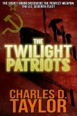 Book Cover Image. Title: The Twilight Patriots, Author: Charles D. Taylor