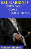 Book Cover Image. Title: Sal Gabrini Five:  Until You Come Back To Me, Author: MALLORY MONROE