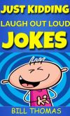 Book Cover Image. Title: Just Kidding :  Laugh Out Loud Jokes For Kids (Why So Serious : Laugh Out Loud Book Book 1), Author: Bill Thomas