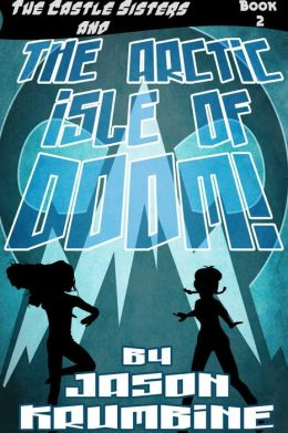 The Arctic Isle of Doom! (The Castle Sisters, #2)
