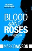 Book Cover Image. Title: Blood and Roses, Author: Mark Dawson