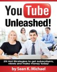 Book Cover Image. Title: YouTube Unleashed! 25 Hot Strategies to Skyrocket your Views and Subscribers on YouTube to Make Money!, Author: Sean K. Michael