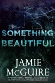 Book Cover Image. Title: Something Beautiful:  A Novella, Author: Jamie McGuire