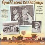 Gene Vincent Cut Our Songs: Primitive Texan Rockabilly & Honky Tonk