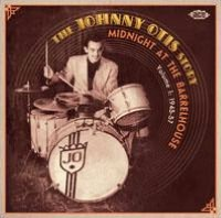 The Johnny Otis Story, Vol. 1: Midnight at the Barrelhouse (1945-1957)