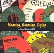 Moaning, Groaning, Crying: A Galaxy of Soul & R&B