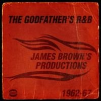 Godfather's R&B: James Brown's Productions 1962-1967