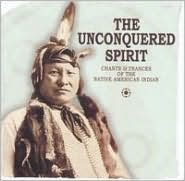 The Unconquered Spirit: Chants & Trances of the Native American Indian