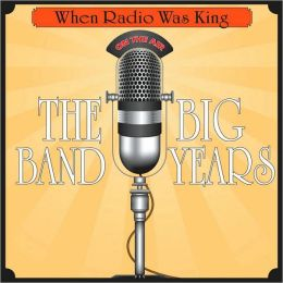 When Radio Was King: The Big Band Years