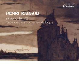 Henri Rabaud: Symphonie No. 2; La Procession Nocturne; Églogue