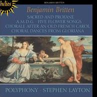 Britten: Sacred and Profane; A.M.D.G.; Five Flower Songs; Chorale After an Old French Carol; Choral Dances from Glori